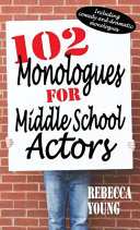 102 Monologues for Middle School Actors  Including Comedy and Dramatic Monologues