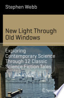 New Light Through Old Windows Exploring Contemporary Science Through 12 Classic Science Fiction Tales