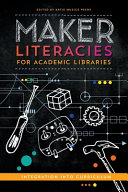 Maker Literacies For Academic Libraries Book PDF