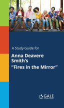 A Study Guide for Anna Deavere Smith s  Fires in the Mirror