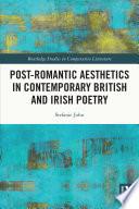 Post Romantic Aesthetics in Contemporary British and Irish Poetry