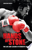 """Hands of Stone: The Life and Legend of Roberto Duran"" by Christian Giudice"