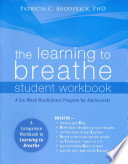 The Learning to Breathe Student Workbook  : A Six-Week Mindfulness Program for Adolescents