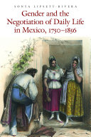 Gender and the Negotiation of Daily Life in Mexico  1750 1856