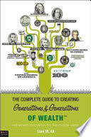 The Complete Guide to Creating Generations and Generations of Wealth