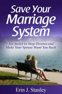Save Your Marriage System  The Secret to Stop Divorce and Make Your Spouse Want You Back