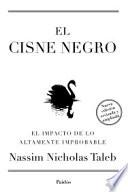 El cisne negro : el impacto de lo altamente improbable