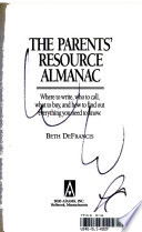 The parents' resource almanac  : where to write, who to call, what to buy, and how to find out everything you need to know