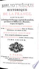 Bibliothèque historique de la France, contenant le catalogue des ouvrages, imprimés & manuscrits, qui traitent de l'histoire de ce Royaume, ou qui y ont rapport; avec des notes critiques et historique