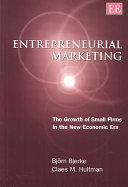 Entrepreneurial Marketing: The Growth of Small Firms in the New Economic Era