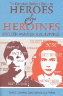 The Complete Writer s Guide to Heroes   Heroines