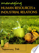 """Managing Human Resource And Industrial Relations"" by Tapomoy Deb"
