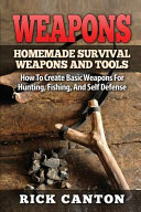 Weapons  Homemade Survival Weapons and Tools