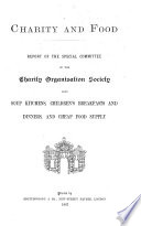 Charity and food Report of the special committee of the Charity organisation society upon soup kitchens, children's breakfasts and dinners, and cheap food supply