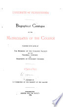 Biographical Catalogue of the Matriculates of the College Together with Lists of the Members of the College Faculty and the Trustees, Officers and Recipients of Honorary Degrees, 1749-1893