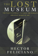 Lost Museum The Nazi Conspiracy To Steal The World's Greatest Works Of Art [Pdf/ePub] eBook