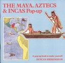 The Maya  Aztecs and Incas Pop up Book