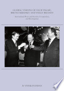 Global Visions of Olof Palme, Bruno Kreisky and Willy Brandt  : International Peace and Security, Co-operation, and Development
