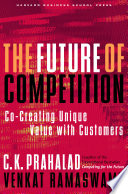 """""""The Future of Competition: Co-Creating Unique Value With Customers"""" by C. K. Prahalad, Venkat Ramaswamy"""