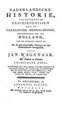 Vaderlandsche historie, vervattende de geschiedenissen der nu Vereenigde Nederlanden, inzonderheid die van Holland, van de vroegste tyden af: