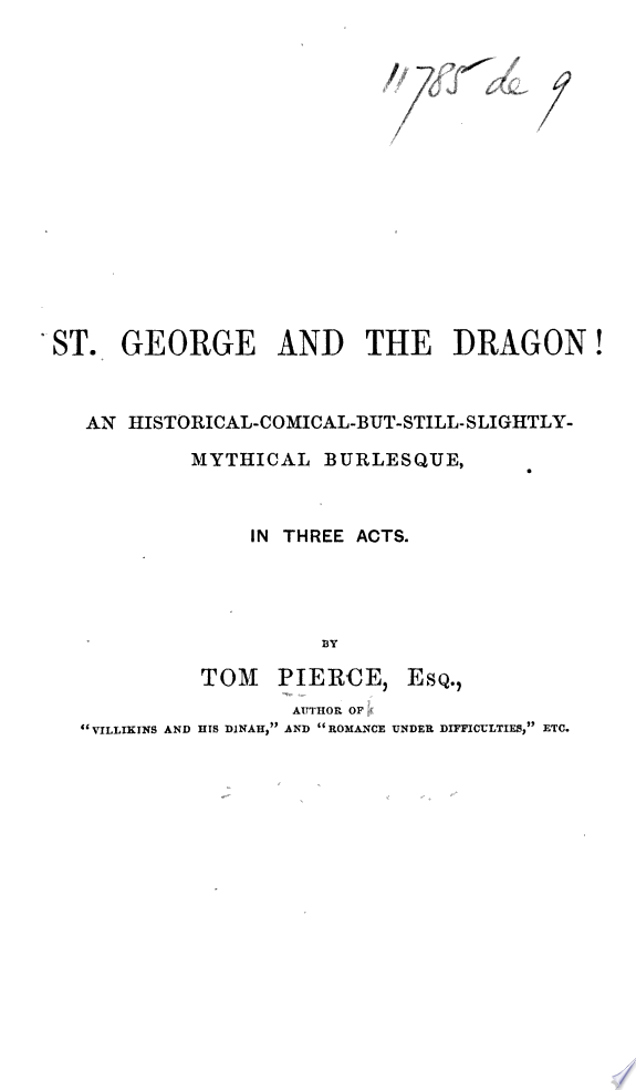 St  George and the Dragon  An historical comical but still slightly mythical burlesque  etc