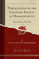 Publications Of The Colonial Society Of Massachusetts Vol 24