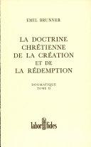 Dogmatique tome 2 : la doctrine chretienne de la création et de la redepmption