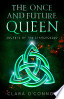 Secrets of the Starcrossed: The Once and Future Queen is an unforgettable dystopian adventure of scifi fantasy and forbidden romance (The Once and Future Queen, Book 1)