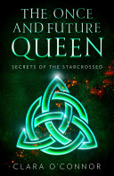 Secrets of the Starcrossed: The Once and Future Queen is an unforgettable dystopian adventure of scifi fantasy and forbidden romance (The Once and Future Queen, Book 1) Pdf/ePub eBook