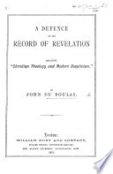 A defence of the record of revelation against'Christian Theology and Modern Scepticism.'.