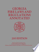 Georgia Fire Laws and Regulations Annotated, 2015 Edition