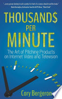 Thousands Per Minute, The Art of Pitching Products on Internet, Video and Television by Cory Bergeron PDF