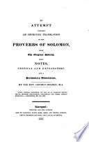 An Attempt towards an Improved Translation of the Proverbs of Solomon  from the original Hebrew  with notes  critical and explanatory  and a preliminary dissertation  By the Rev  George Holden Book