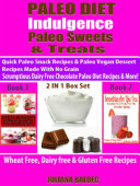 Paleo Diet Indulgence  Paleo Sweets   Treats  Quick Paleo Snack Recipes   Paleo vegan Dessert Recipes Made With No Grain   Scrumptious Dairy Free Chocolate Paleo Diet Recipes   More    2 In 1 Box Set