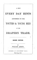 A Few Every Day Hints addressed to the Youths   Young Men of the Drapery Trade