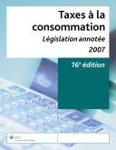 Taxes à la consommation – Législation annotée, 2007, 16e édition