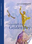 Manitoba Law Journal Underneath The Golden Boy 2014 Volume 37 2