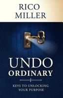 Undo Ordinary  Keys to Unlocking Your Purpose