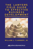 The Lawyer's Field Guide to Effective Business Development