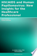 HIV AIDS and Human Papillomavirus  New Insights for the Healthcare Professional  2011 Edition
