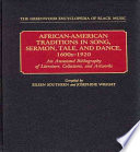 African-American Traditions in Song, Sermon, Tale, and Dance, 1600s-1920  : An Annotated Bibliography of Literature, Collections, and Artworks