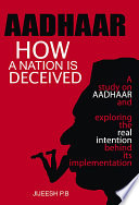 Aadhaar  How a Nation is Deceived