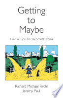 Getting to Maybe  : How to Excel on Law School Exams