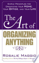 The Art of Organizing Anything  Simple Principles for Organizing Your Home  Your Office  and Your Life