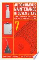 Autonomous Maintenance in Seven Steps