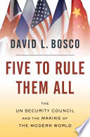 """""""Five to Rule Them All: The UN Security Council and the Making of the Modern World"""" by David L. Bosco"""