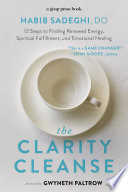 """The Clarity Cleanse: 12 Steps to Finding Renewed Energy, Spiritual Fulfillment, and Emotional Healing"" by Habib Sadeghi, Gwyneth Paltrow"