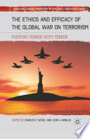 The Ethics and Efficacy of the Global War on Terrorism