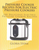 Pressure Cooker Recipes for Electric Pressure Cookers Book
