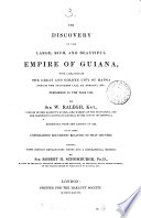 The discovery of the     empire of Guiana  With some unpublished documents relative to that country  Ed  with notes and a biographical memoir by sir R H  Schomburgk